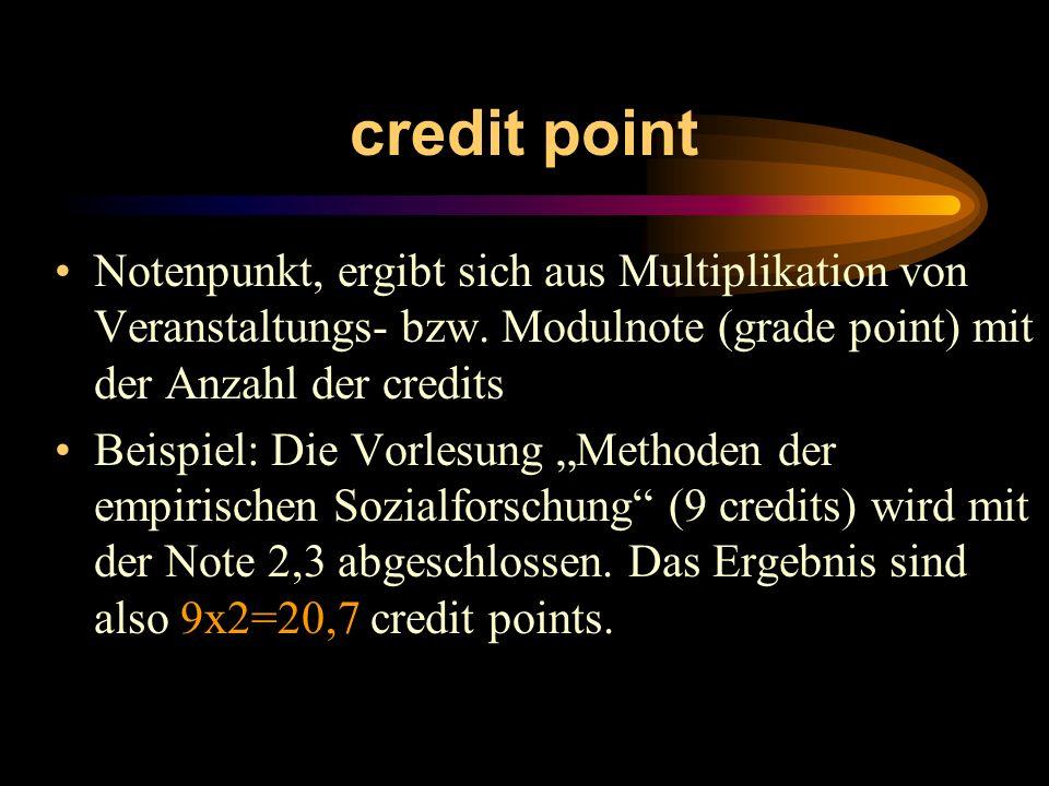 credit point Notenpunkt, ergibt sich aus Multiplikation von Veranstaltungs- bzw. Modulnote (grade point) mit der Anzahl der credits.