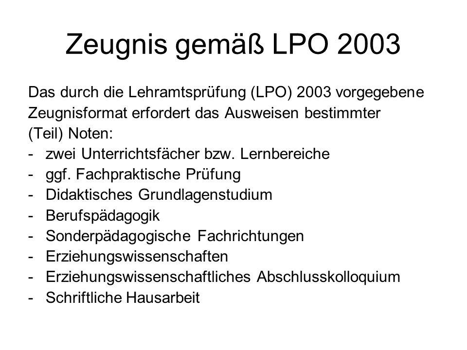 Zeugnis gemäß LPO 2003 Das durch die Lehramtsprüfung (LPO) 2003 vorgegebene. Zeugnisformat erfordert das Ausweisen bestimmter.