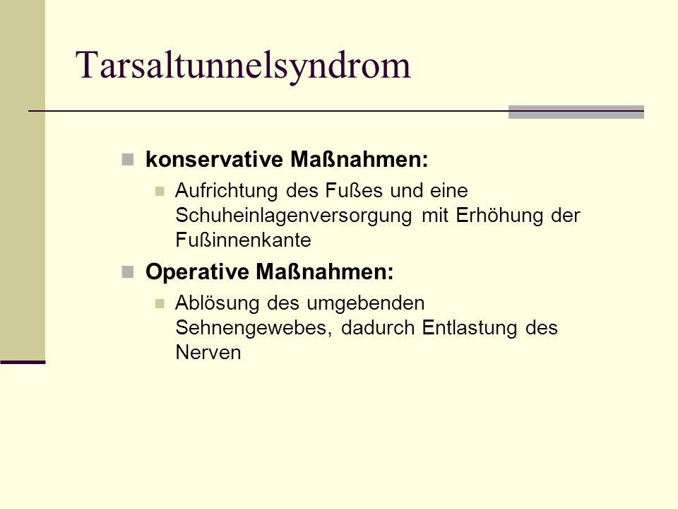 Tarsaltunnelsyndrom konservative Maßnahmen: Operative Maßnahmen: