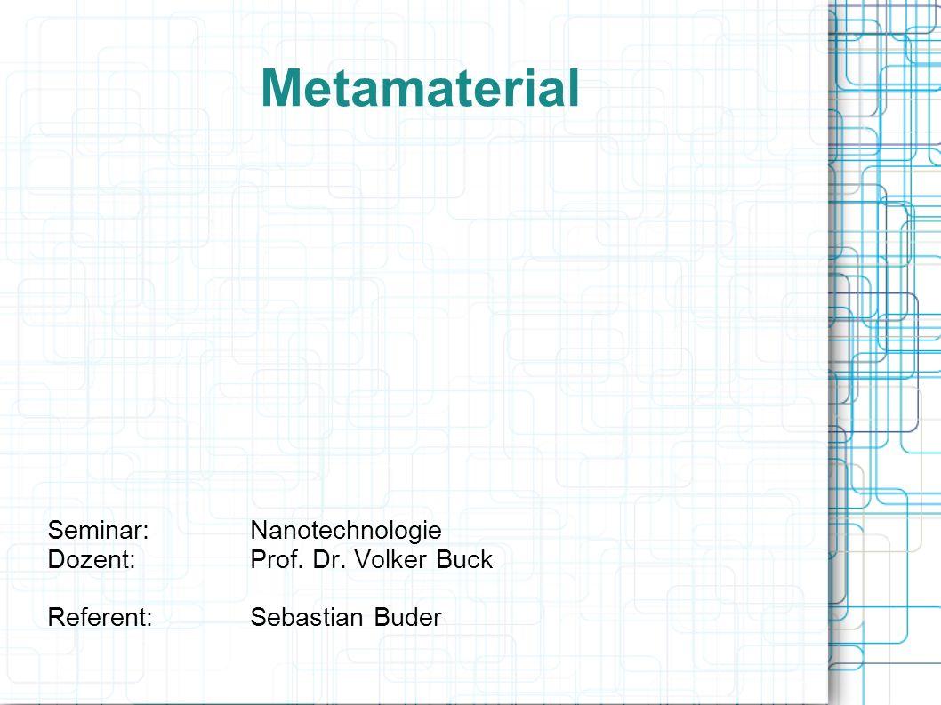 Metamaterial Seminar: Nanotechnologie Dozent: Prof. Dr. Volker Buck