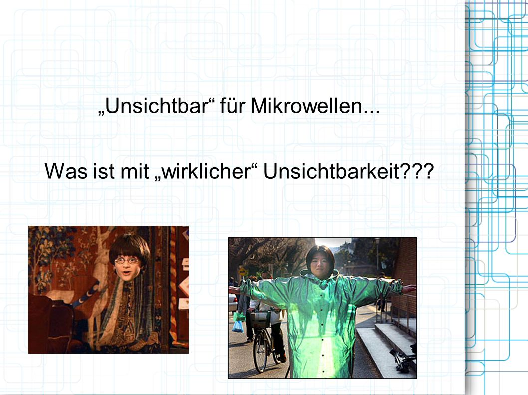 """""""Unsichtbar für Mikrowellen..."""