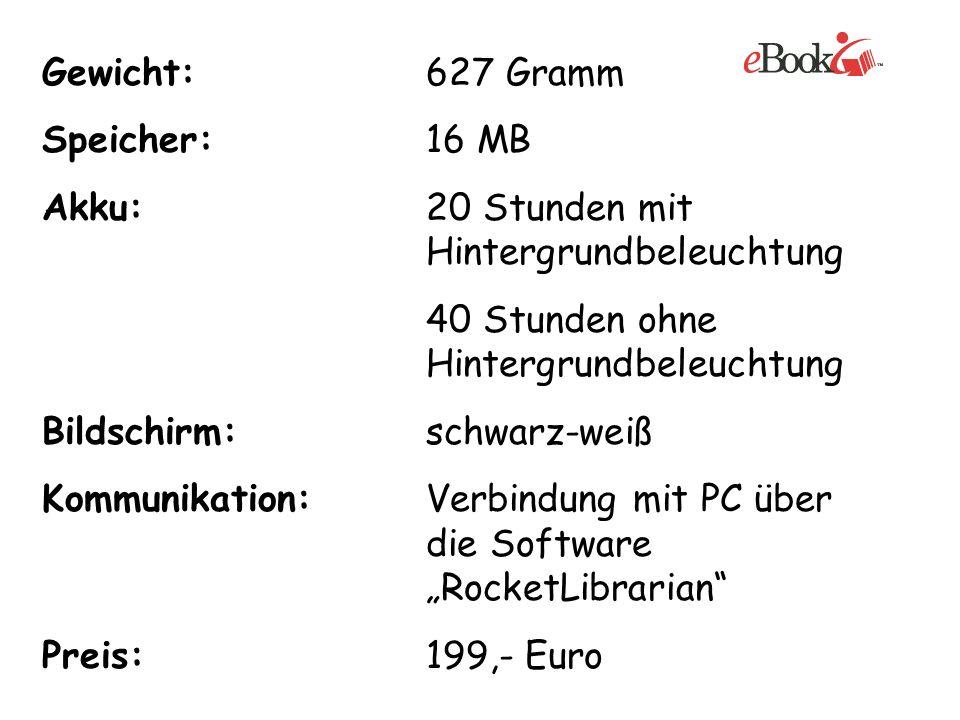 Gewicht: 627 GrammSpeicher: 16 MB. Akku: 20 Stunden mit Hintergrundbeleuchtung. 40 Stunden ohne Hintergrundbeleuchtung.