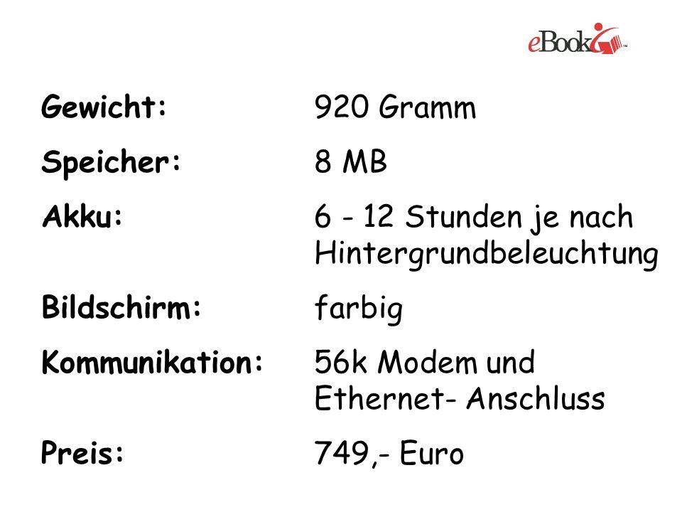 Gewicht: 920 Gramm Speicher: 8 MB. Akku: 6 - 12 Stunden je nach Hintergrundbeleuchtung. Bildschirm: farbig.