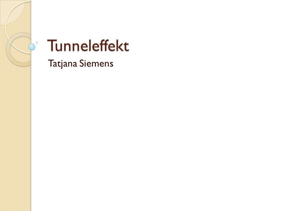 Tunneleffekt Tatjana Siemens