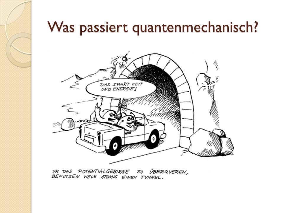 Was passiert quantenmechanisch
