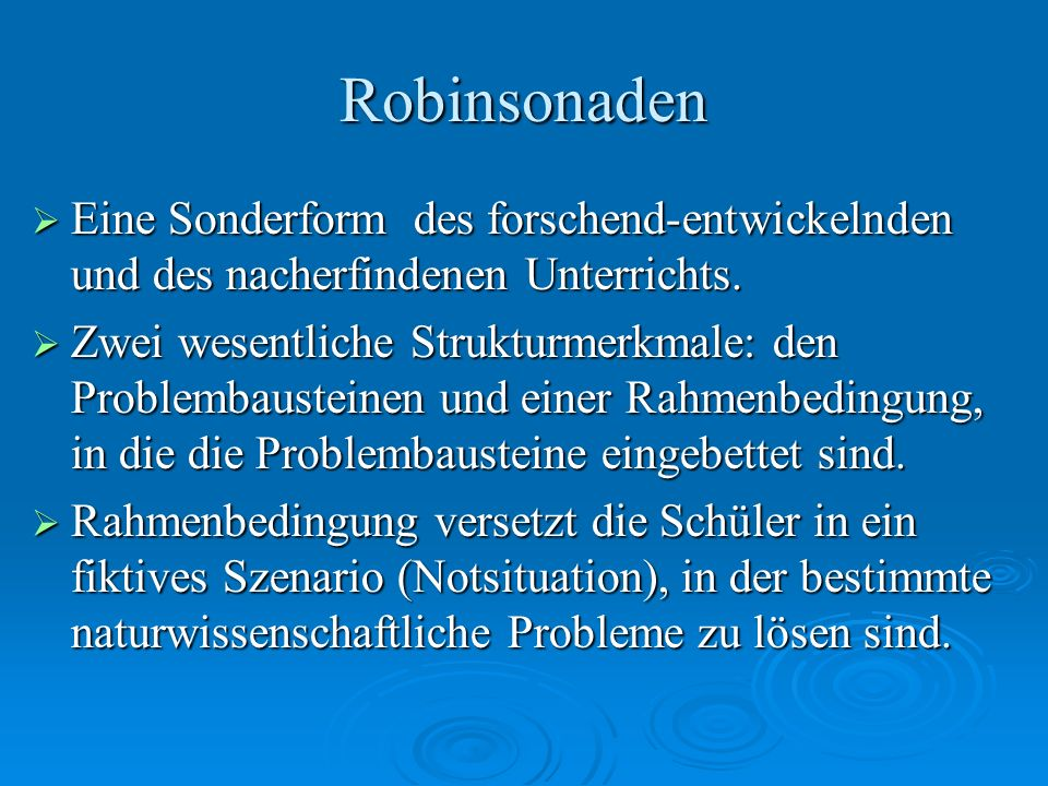 RobinsonadenEine Sonderform des forschend-entwickelnden und des nacherfindenen Unterrichts.