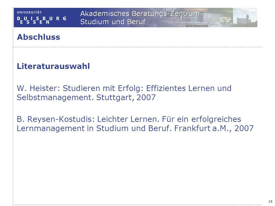 Abschluss Literaturauswahl. W. Heister: Studieren mit Erfolg: Effizientes Lernen und Selbstmanagement. Stuttgart, 2007.