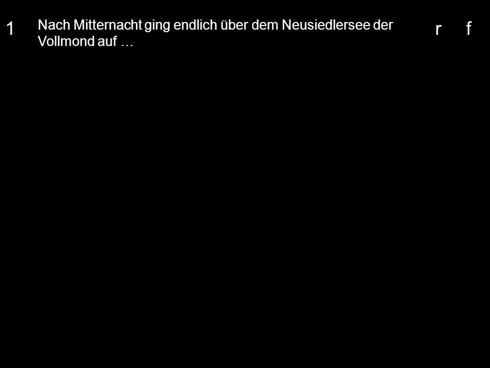 1 Nach Mitternacht ging endlich über dem Neusiedlersee der Vollmond auf … r f