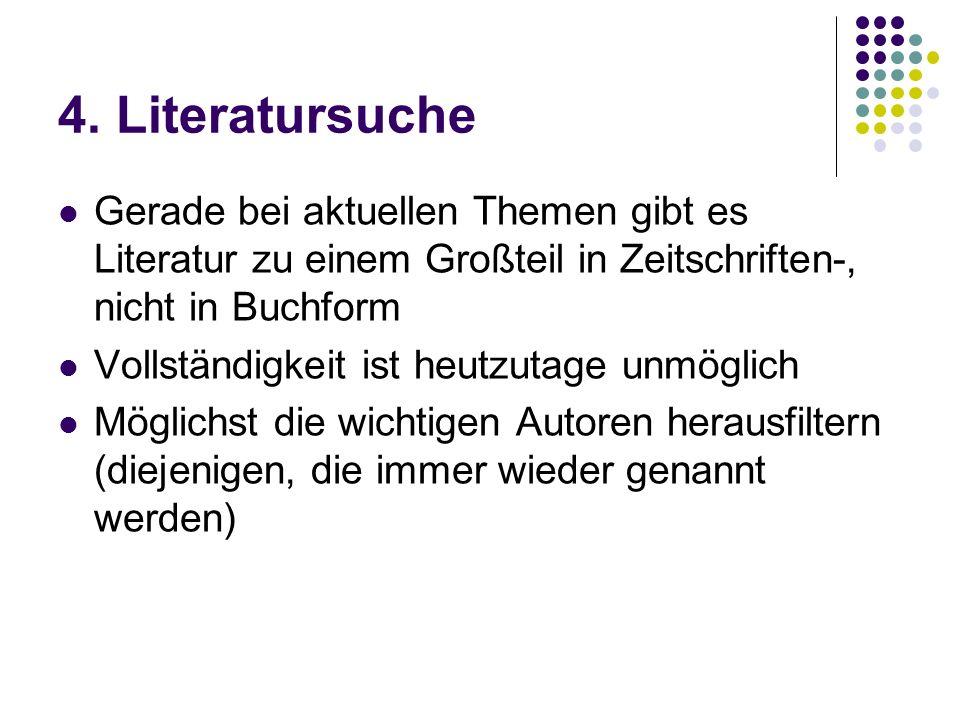 4. Literatursuche Gerade bei aktuellen Themen gibt es Literatur zu einem Großteil in Zeitschriften-, nicht in Buchform.