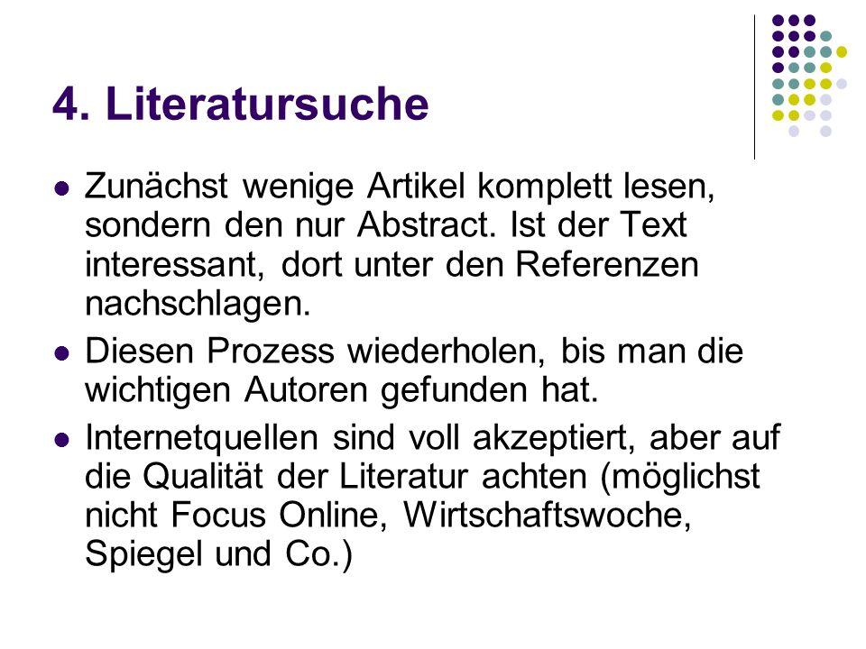 4. Literatursuche Zunächst wenige Artikel komplett lesen, sondern den nur Abstract. Ist der Text interessant, dort unter den Referenzen nachschlagen.