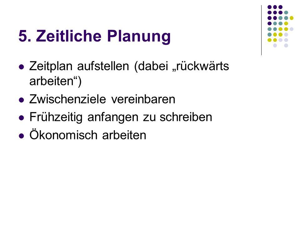 """5. Zeitliche Planung Zeitplan aufstellen (dabei """"rückwärts arbeiten )"""
