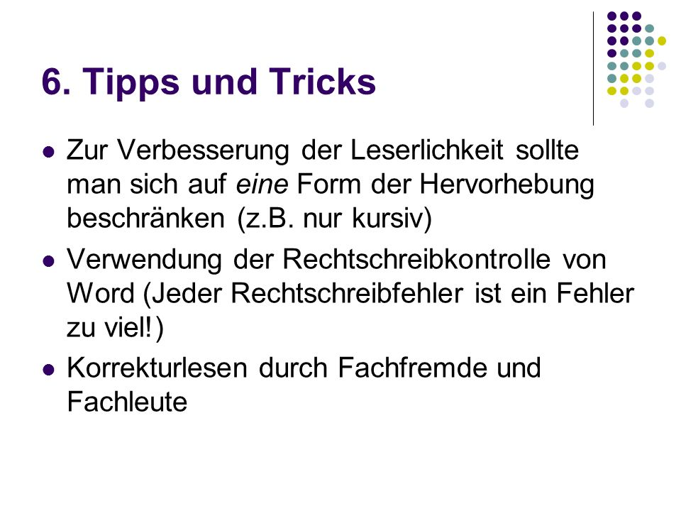 6. Tipps und Tricks Zur Verbesserung der Leserlichkeit sollte man sich auf eine Form der Hervorhebung beschränken (z.B. nur kursiv)
