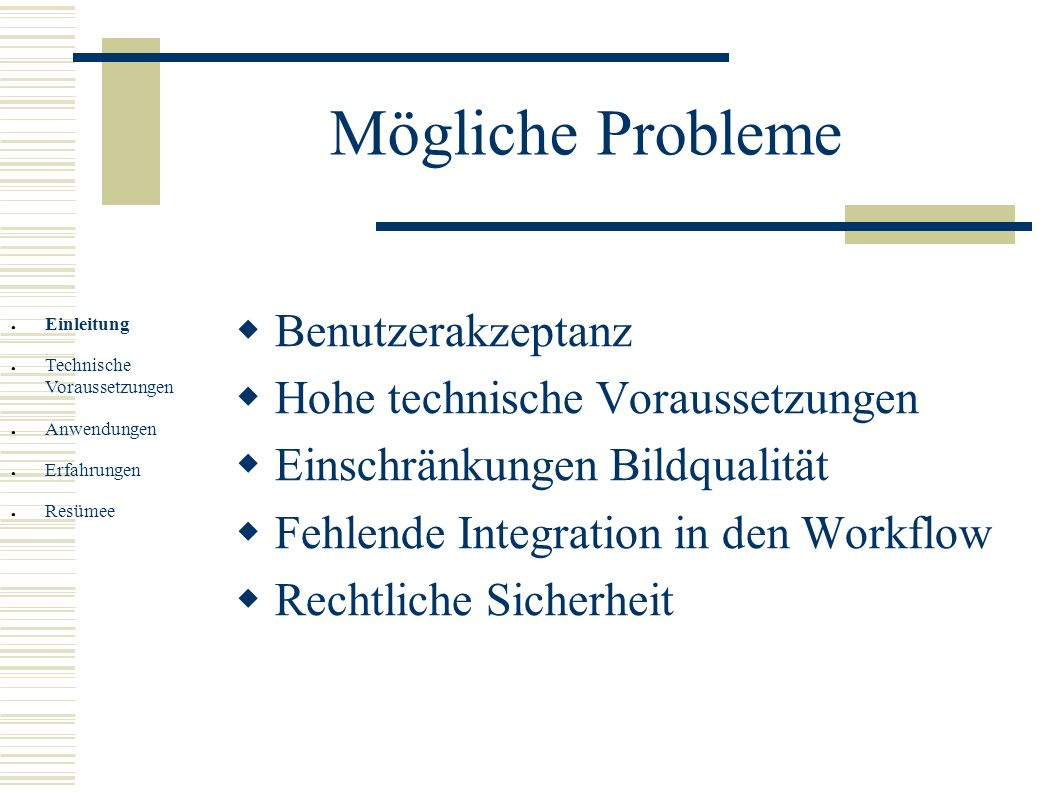 Mögliche Probleme Benutzerakzeptanz Hohe technische Voraussetzungen