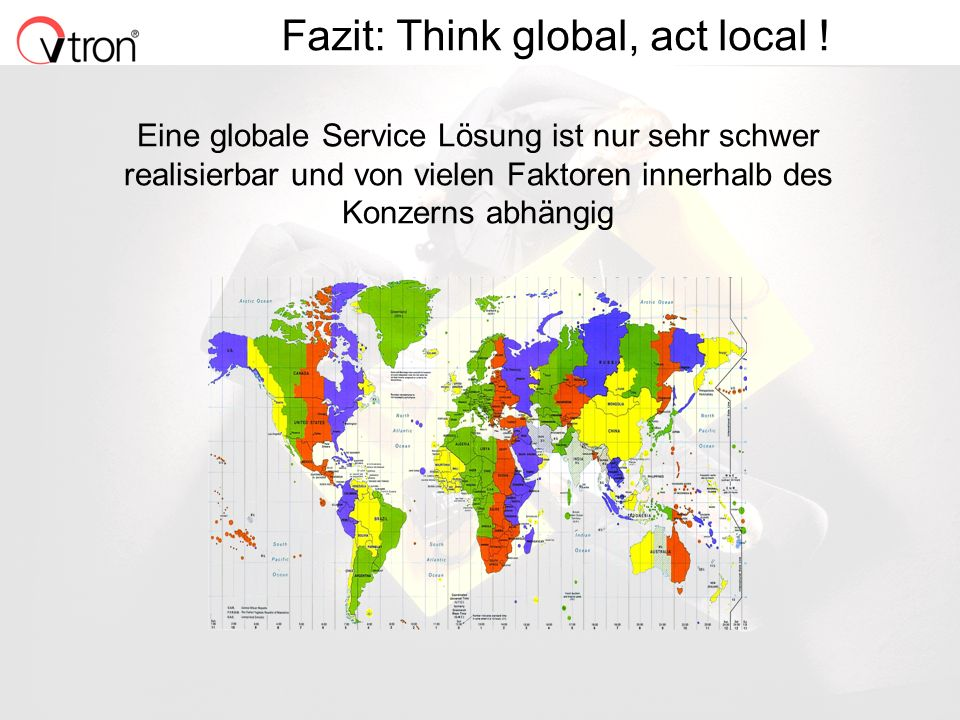 Fazit: Think global, act local !