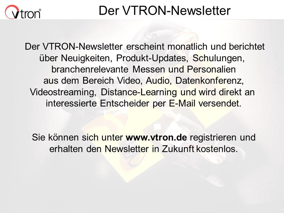 Der VTRON-Newsletter Der VTRON-Newsletter erscheint monatlich und berichtet. über Neuigkeiten, Produkt-Updates, Schulungen,