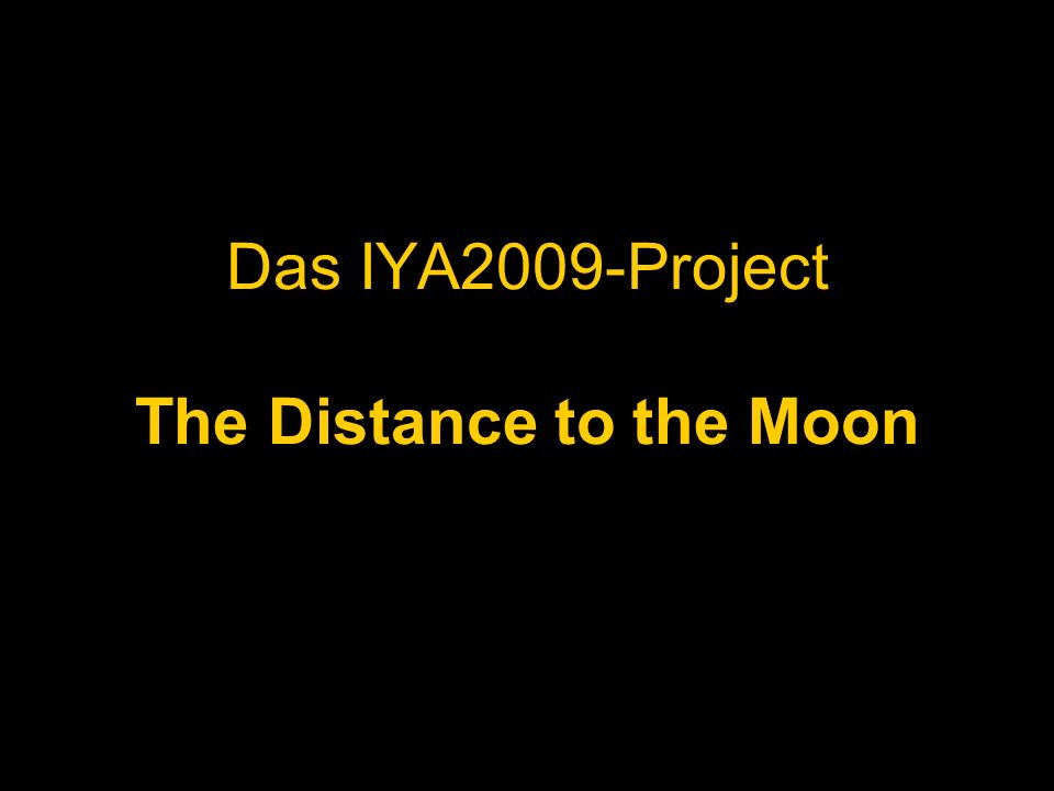 Das IYA2009-Project The Distance to the Moon