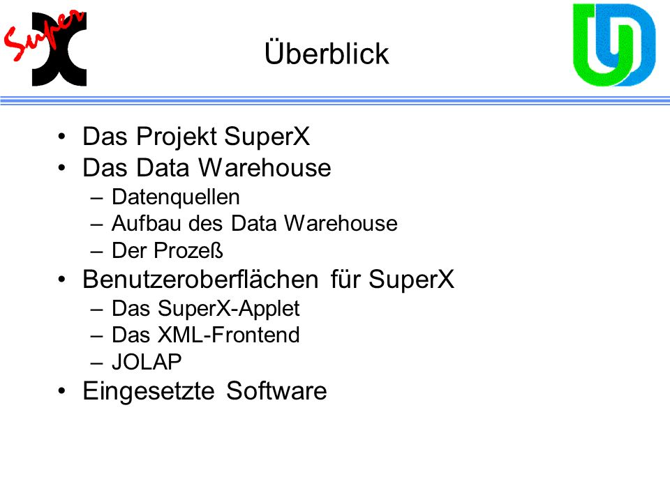 Überblick Das Projekt SuperX Das Data Warehouse