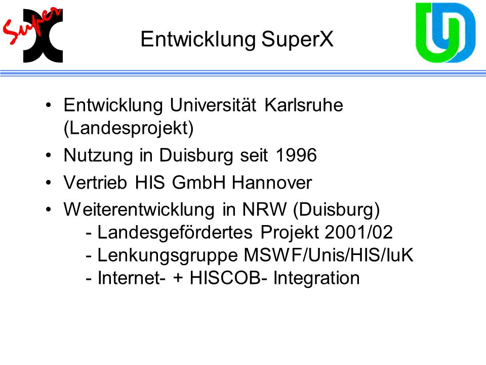Entwicklung SuperX Entwicklung Universität Karlsruhe (Landesprojekt)