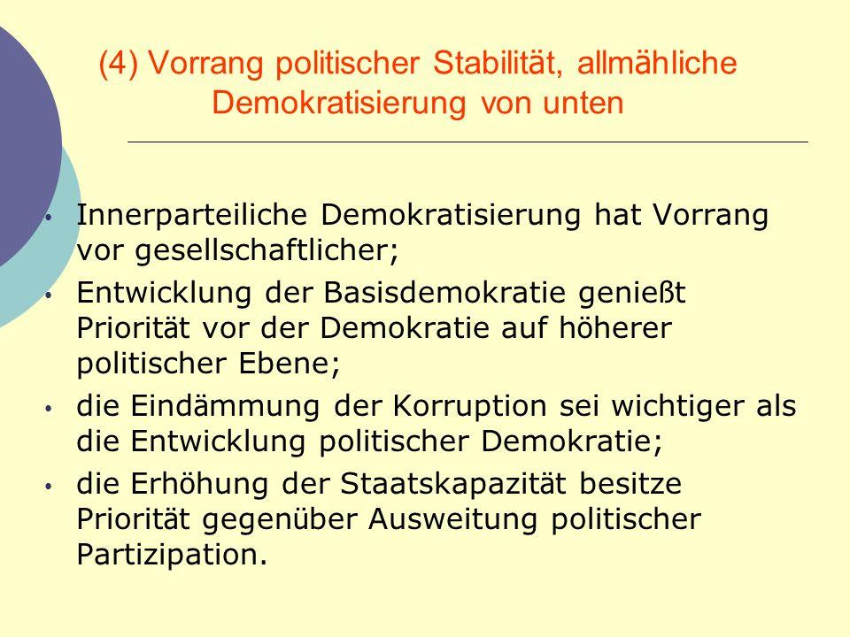 (4) Vorrang politischer Stabilität, allmähliche Demokratisierung von unten