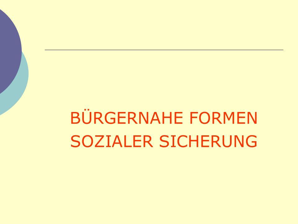 BÜRGERNAHE FORMEN SOZIALER SICHERUNG