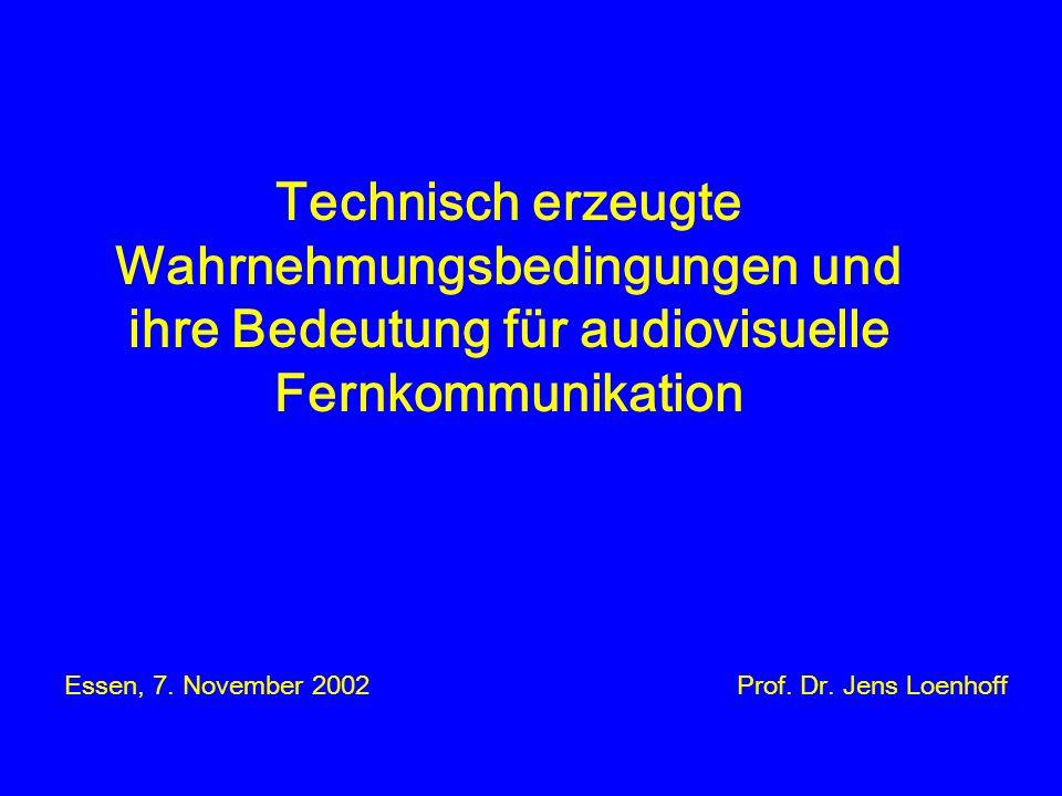 Technisch erzeugte Wahrnehmungsbedingungen und ihre Bedeutung für audiovisuelle Fernkommunikation