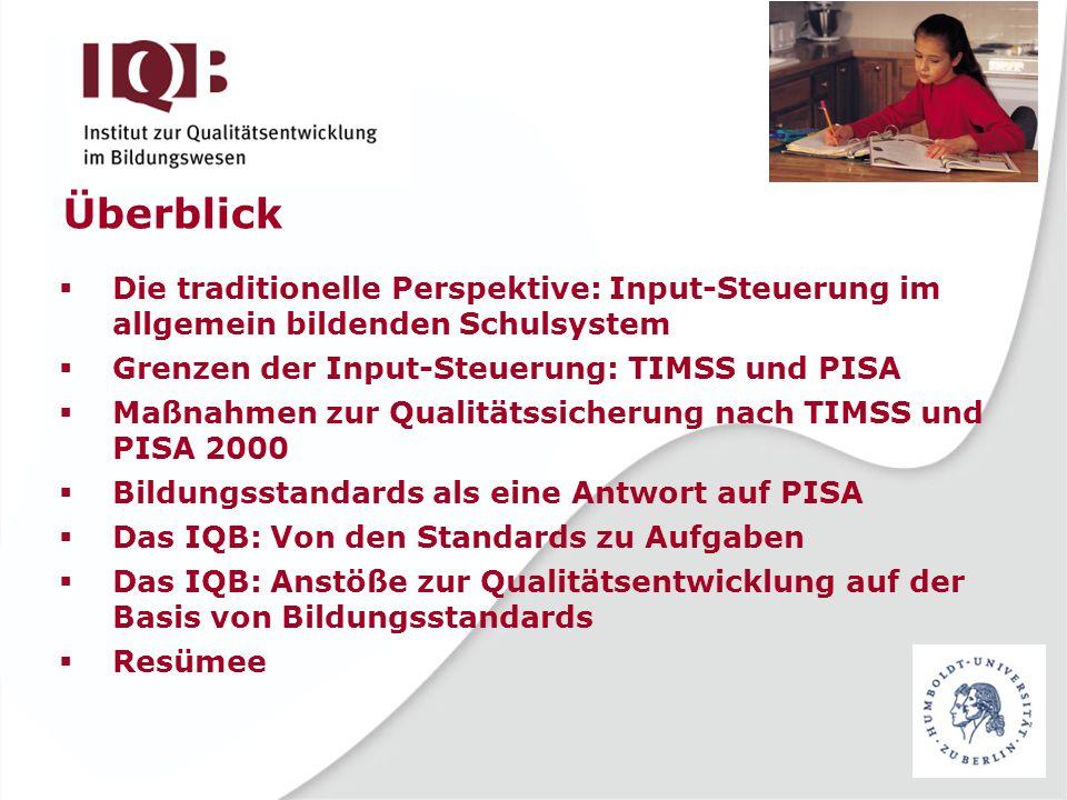 Überblick Die traditionelle Perspektive: Input-Steuerung im allgemein bildenden Schulsystem. Grenzen der Input-Steuerung: TIMSS und PISA.