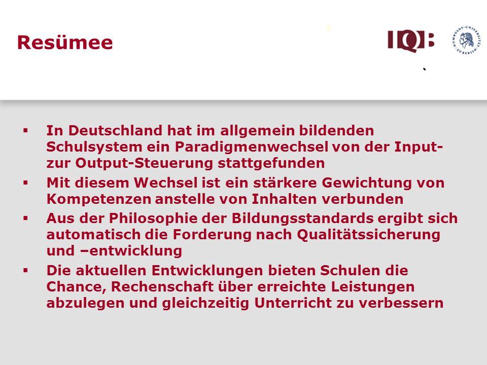 Resümee In Deutschland hat im allgemein bildenden Schulsystem ein Paradigmenwechsel von der Input- zur Output-Steuerung stattgefunden.