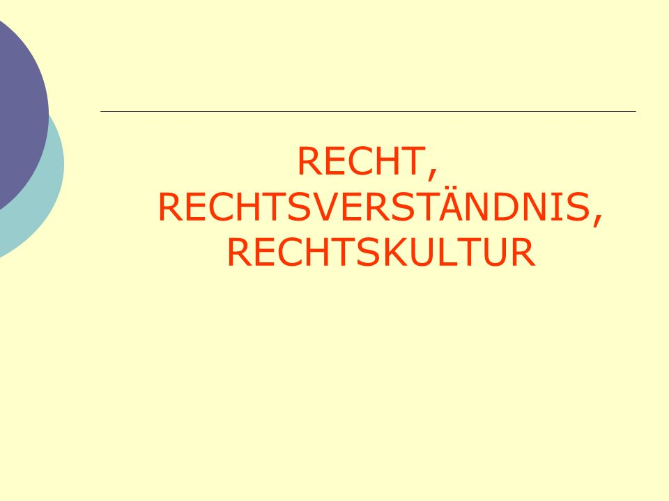 RECHT, RECHTSVERSTÄNDNIS, RECHTSKULTUR