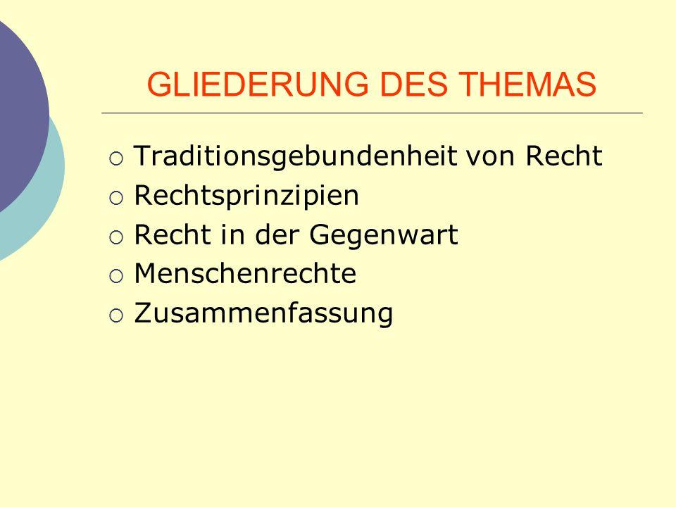 GLIEDERUNG DES THEMAS Traditionsgebundenheit von Recht