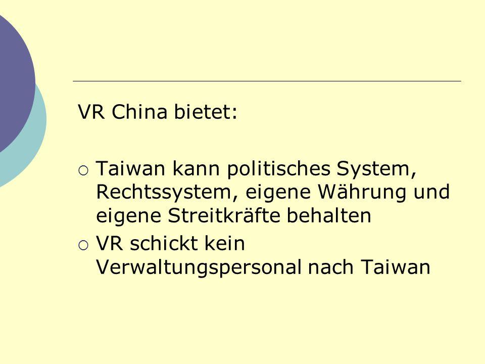 VR China bietet: Taiwan kann politisches System, Rechtssystem, eigene Währung und eigene Streitkräfte behalten.