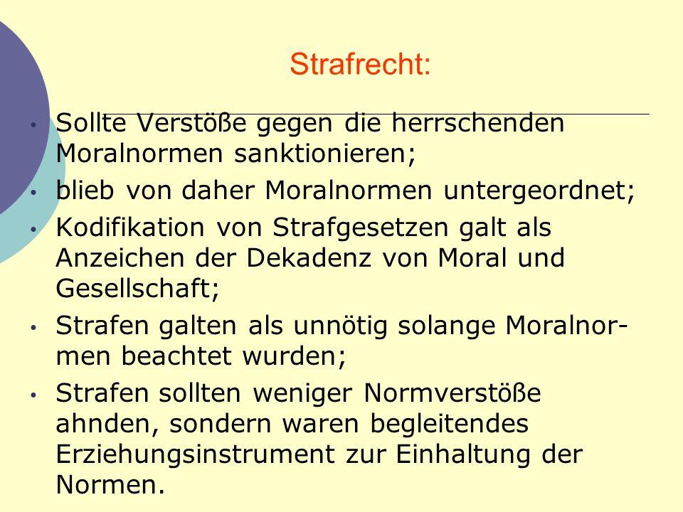 Strafrecht: Sollte Verstöße gegen die herrschenden Moralnormen sanktionieren; blieb von daher Moralnormen untergeordnet;