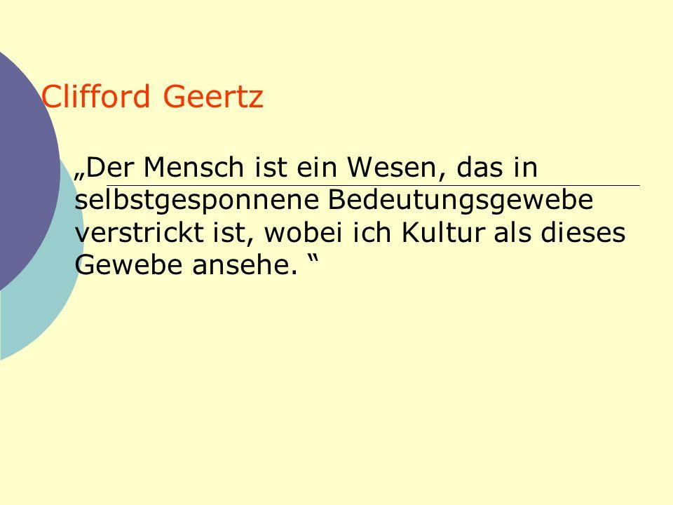 """Clifford Geertz """"Der Mensch ist ein Wesen, das in selbstgesponnene Bedeutungsgewebe verstrickt ist, wobei ich Kultur als dieses Gewebe ansehe."""