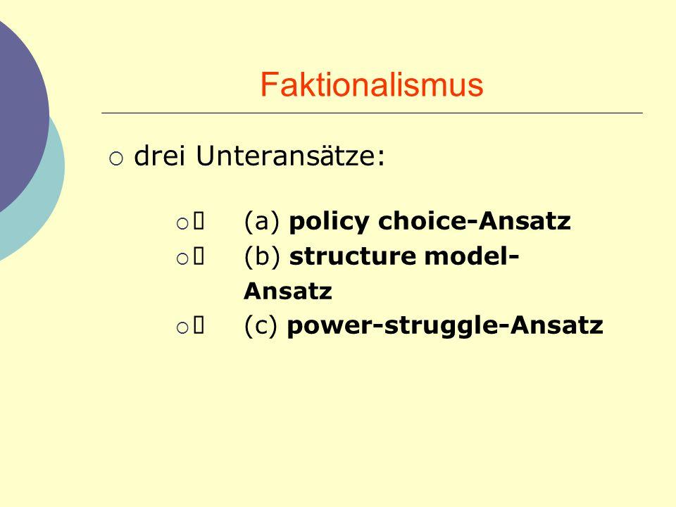 Faktionalismus drei Unteransätze: Ø (a) policy choice-Ansatz