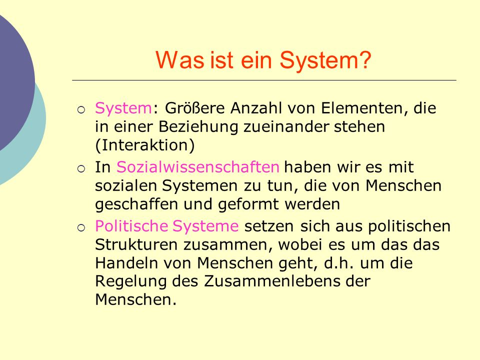 Was ist ein System System: Größere Anzahl von Elementen, die in einer Beziehung zueinander stehen (Interaktion)