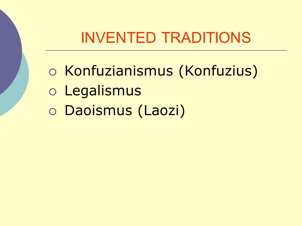 INVENTED TRADITIONS Konfuzianismus (Konfuzius) Legalismus