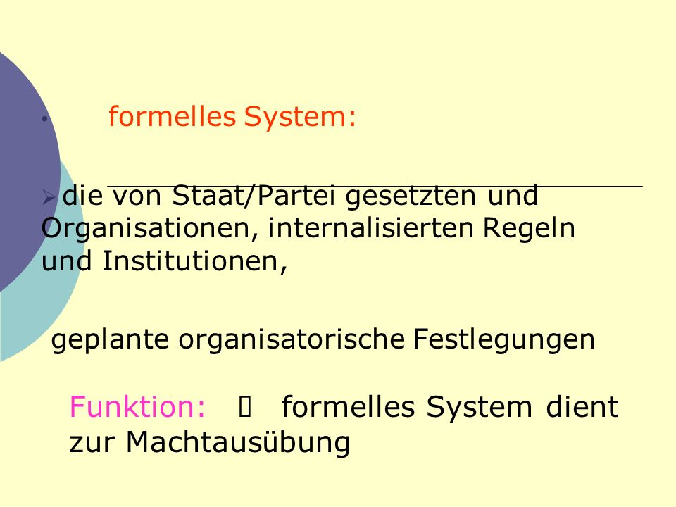 Funktion: Ø formelles System dient zur Machtausübung