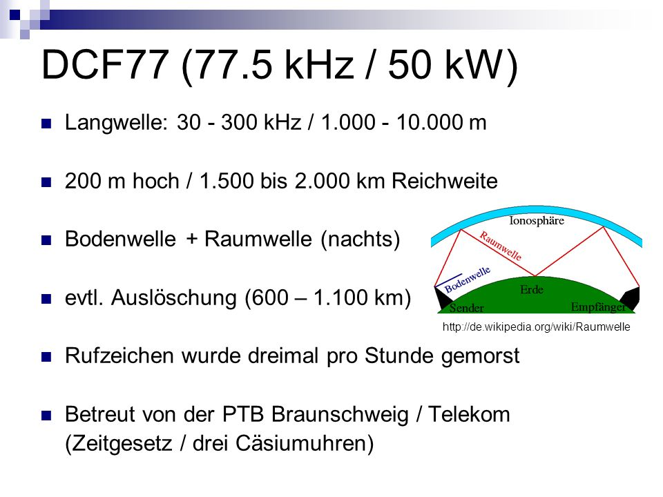 DCF77 (77.5 kHz / 50 kW) Langwelle: 30 - 300 kHz / 1.000 - 10.000 m