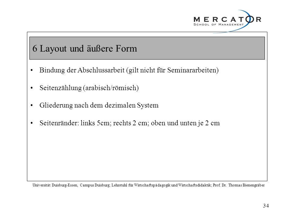6 Layout und äußere Form Bindung der Abschlussarbeit (gilt nicht für Seminararbeiten) Seitenzählung (arabisch/römisch)