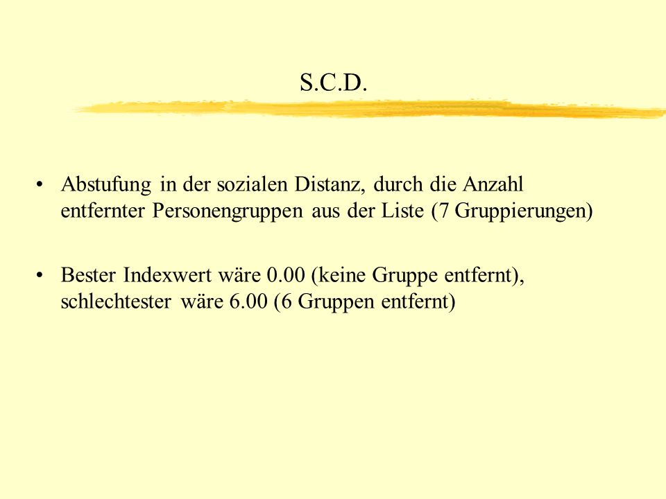S.C.D. Abstufung in der sozialen Distanz, durch die Anzahl entfernter Personengruppen aus der Liste (7 Gruppierungen)