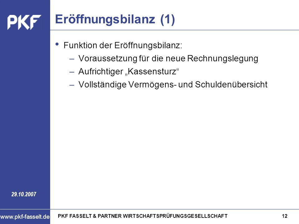 Eröffnungsbilanz (1) Funktion der Eröffnungsbilanz:
