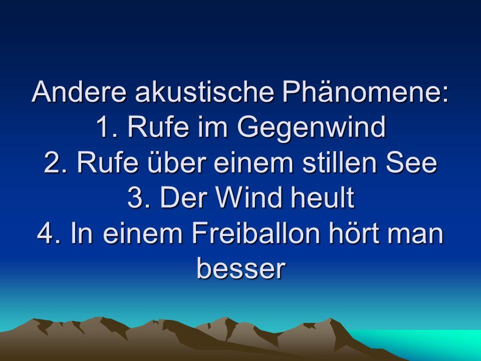 Andere akustische Phänomene: 1. Rufe im Gegenwind 2