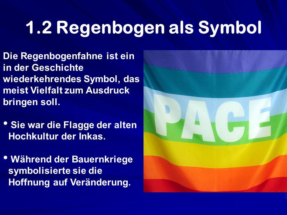 1.2 Regenbogen als SymbolDie Regenbogenfahne ist ein in der Geschichte wiederkehrendes Symbol, das meist Vielfalt zum Ausdruck bringen soll.