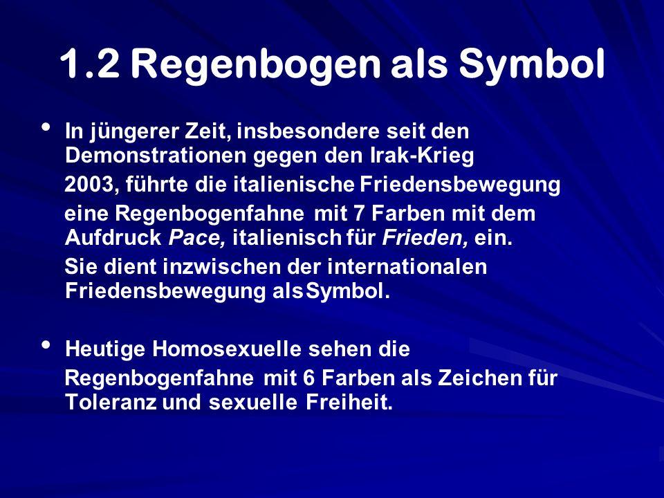 1.2 Regenbogen als Symbol In jüngerer Zeit, insbesondere seit den Demonstrationen gegen den Irak-Krieg.