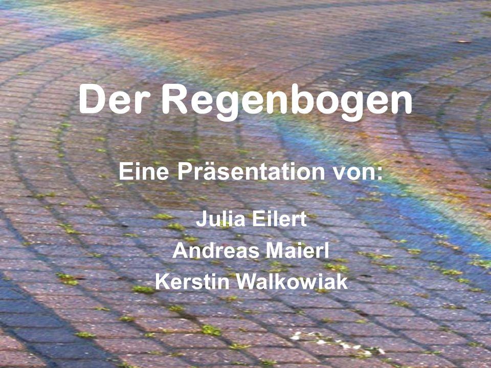 Eine Präsentation von: Julia Eilert Andreas Maierl Kerstin Walkowiak