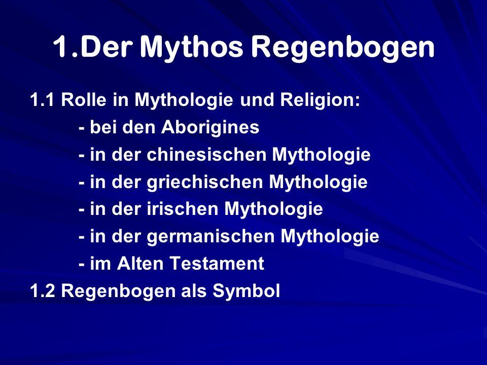 1.Der Mythos Regenbogen 1.1 Rolle in Mythologie und Religion: