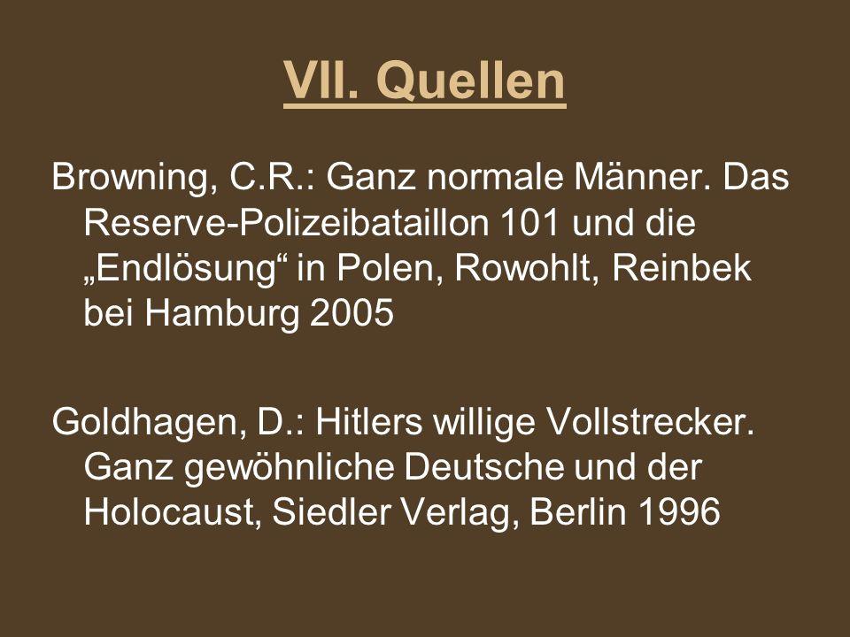 """VII. Quellen Browning, C.R.: Ganz normale Männer. Das Reserve-Polizeibataillon 101 und die """"Endlösung in Polen, Rowohlt, Reinbek bei Hamburg 2005."""