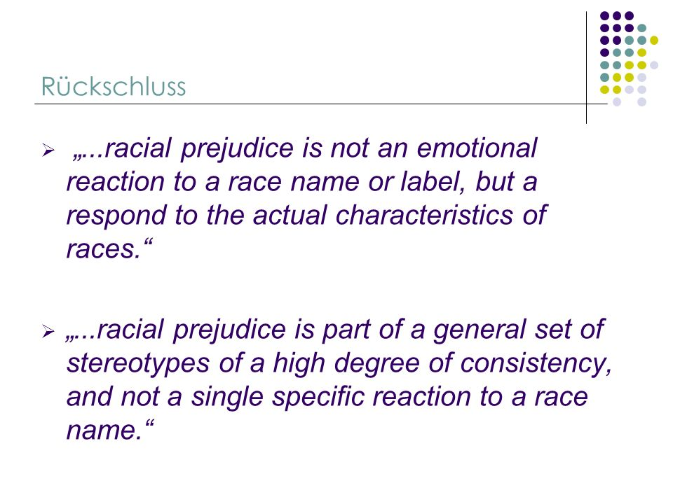 "Rückschluss ""...racial prejudice is not an emotional reaction to a race name or label, but a respond to the actual characteristics of races."