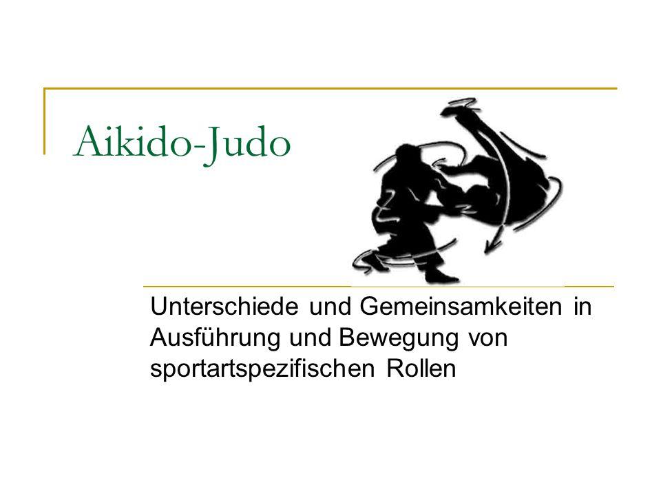 Aikido-Judo Unterschiede und Gemeinsamkeiten in Ausführung und Bewegung von sportartspezifischen Rollen.