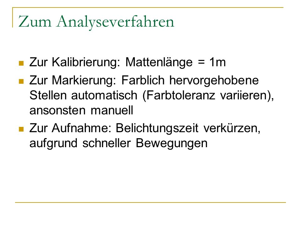 Zum Analyseverfahren Zur Kalibrierung: Mattenlänge = 1m