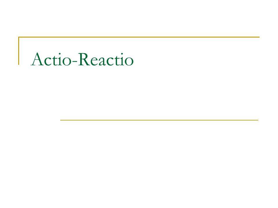 Actio-Reactio